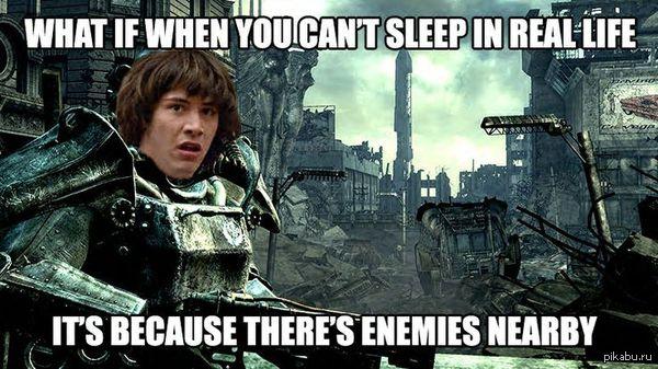 """Мудрость из Fallout Перевод: """"Вдруг ты не можешь заснуть в реальной жизни, потому что рядом находятся враги?"""